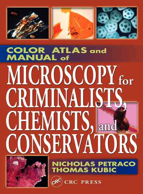 Color Atlas and Manual of Microscopy for Criminalists, Chemists, and Conservators By Petraco, Nicholas/ Kubic, Thomas